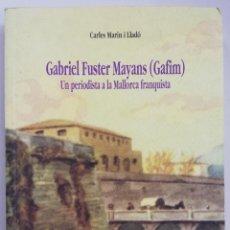 Libros de segunda mano: GABRIEL FUSTER MAYANS ( GAFIM) - 1999 - CARLES MARÍN I LLADÓ - ED. LL. MUNTANER, MALLORCA - PJRB. Lote 222504663