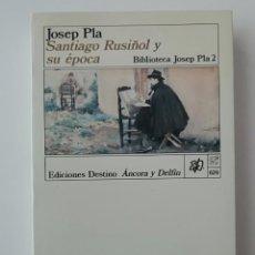 Libros de segunda mano: SANTIAGO RUSIÑOL Y SU ÉPOCA - JOSEP PLA - ED. DESTINO 1989. Lote 222606248