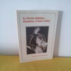 Libros de segunda mano: SANTIAGO GONZALEZ SACRISTAN - LA FIESTA INFINITA: BAMBINO (1940-1999) - UTRERA 2003. Lote 222696588