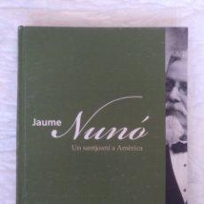 Libros de segunda mano: JAUME NUNÓ. UN SANTJOANÍ A AMERICA. CRISTIAN CANTON FERRER I RAQUEL TOVAR ABAD.. Lote 222731888