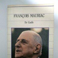 Libros de segunda mano: DE GAULLE - FRANÇOIS MAURIAC. Lote 222845535