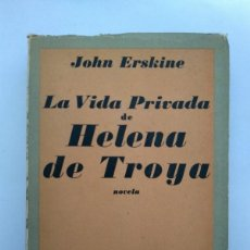 Libros de segunda mano: LA VIDA PRIVADA DE HELENA DE TROYA - JOHN ERSKINE. Lote 222845976