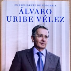 Libros de segunda mano: ÁLVARO URIBE VÉLEZ - NO HAY CAUSA PERDIDA EX PRESIDENTE DE COLOMBIA - TAPA DURA - MEMORIAS BIOGRAFIA. Lote 222905830