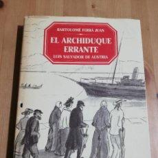 Livros em segunda mão: EL ARCHIDUQUE ERRANTE. LUIS SALVADOR DE AUSTRIA (BARTOLOMÉ FERRÁ JUAN). Lote 224253885