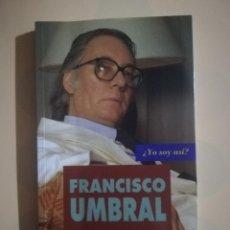 Libros de segunda mano: FRANCISCO UMBRAL. ¿ YO SOY ASI?. ANGEL ANTONIO HERRERA. GRUPO LIBRO. 1ª ED. 1991.. Lote 224675228