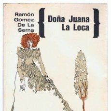 Libros de segunda mano: DOÑA JUANA LA LOCA RAMÓN GÓMEZ DE LA SERNA. Lote 224749547