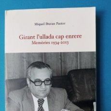 Libros de segunda mano: GIRANT L'ULLADA CAP ENRERE MEMÒRIES 1934-2013 - MIQUEL DURAN PASTOR. Lote 225040135