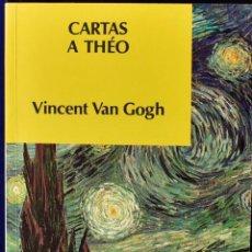 Libros de segunda mano: CARTAS A THEO - GOGH, VINCENT VAN. Lote 225062221