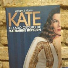 Libros de segunda mano: MANN,WILLIAM. KATE. EL LADO OSCURO DE KATHARINE HEPBURN.. Lote 227598460