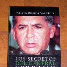 Libros de segunda mano: BUSTOS VALENCIA, ALIRIO. LOS SECRETOS DEL GENERAL SERRANO. Lote 228488680