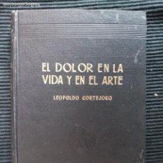 Libros de segunda mano: EL DOLOR EN LA VIDA Y EN EL ARTE. LEOPOLDO CORTEJOSO. JOAQUIN GIL 1943.. Lote 228730725