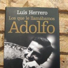 Libros de segunda mano: LUIS HERRERO. LOS QUE LE LLAMÁBAMOS ADOLFO. PRIMERA EDICIÓN. TAPA DURA. Lote 228990120