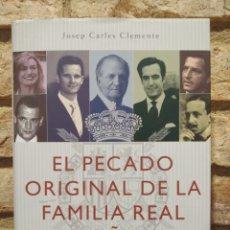Libros de segunda mano: EL PECADO ORIGINAL DE LA FAMILIA REAL ESPAÑOLA - JOSEP CARLES CLEMENTE -STYRIA. Lote 228990630
