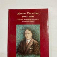 Libros de segunda mano: MANUEL ESCACENA 1885-1928. VIAJE A LA MEMORIA DE UN CLASICO DEL CANTE SEVILLANO. M. BOHORQUEZ. Lote 229176890