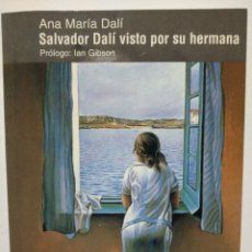 Libros de segunda mano: SALVADOR DALÍ VISTO POR SU HERMANA. DALÍ, ANA MARÍA. PARSIFAL, 2001. PRÓLOGO DE IAN GIBSON. Lote 229454920