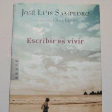Libros de segunda mano: ESCRIBIR ES VIVIR. PLAZA & JANÉS. 2005. BIOGRAFÍAS. SAMPEDRO, JOSÉ LUIS. OLGA LUCAS. ARETE. Lote 229455475
