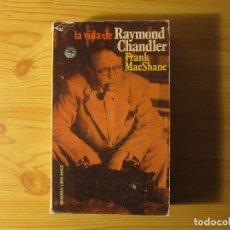 Libros de segunda mano: LA VIDA DE RAYMOND CHANDLER - FRANK MACSHANE. Lote 229874705
