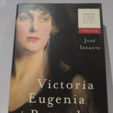 Libros de segunda mano: VICTORIA EUGENIA DE BATTENBERG : UN AMOR TRAICIONADO / JOSÉ INFANTE. 1ª ED. Lote 229927000