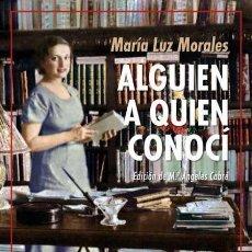 Libros de segunda mano: ALGUIEN A QUIEN CONOCÍ. MARÍA LUZ MORALES.- NUEVO. Lote 230451800