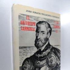 Libros de segunda mano: JOSE IGNACIO TELLECHEA IDIGORAS EL ARZOBISPO CARRANZA Y SU TIEMPO II. Lote 231507900