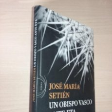 Libros de segunda mano: UN OBISPO VASCO ANTE ETA - JOSÉ MARÍA SETIÉN (CRÍTICA). Lote 232338555