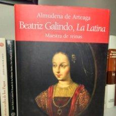 Libros de segunda mano: BEATRIZ GALINDO, LA LATINA - ALMUDENA DE ARTEAGA - MAESTRA DE REINAS - ALGABA EDICIONES, 2007. Lote 233565340