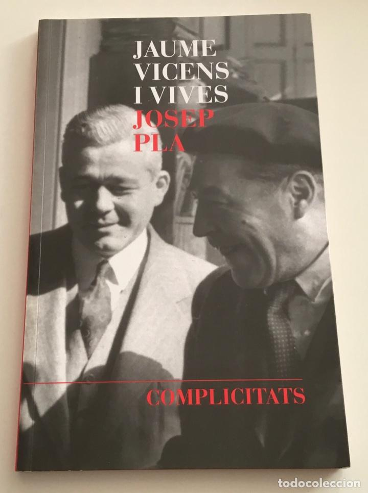 COMPLICITATS. JAUME VICENS I VIVES I JOSEP PLA. BIOGRAFÍES. COLECCIONISMO (Libros de Segunda Mano - Biografías)