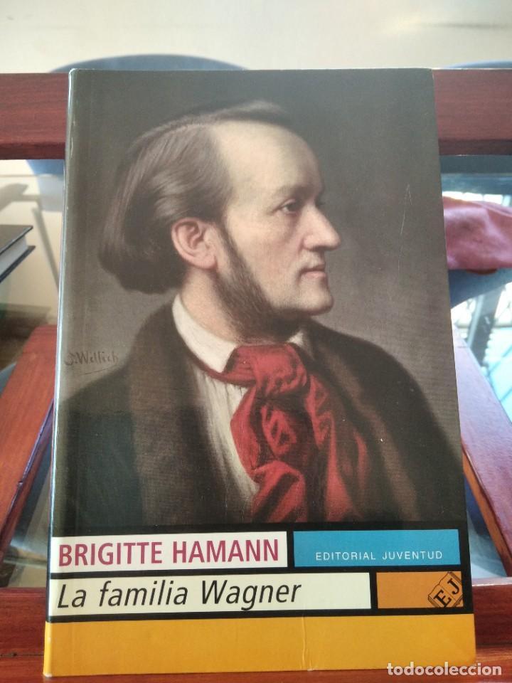 LA FAMILIA WAGNER-BRIGITTE HAMANN-EDITORIAL JUVENTUD-1º EDICION 2009 (Libros de Segunda Mano - Biografías)