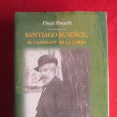 Libros de segunda mano: SANTIAGO RUSIÑOL. EL CAMINANT DE LA TERRA. VINYET PANYELLA. ED.62. 1ªED 2003. PERFECTO. Lote 235418970