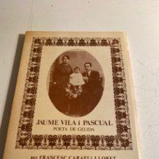Libros de segunda mano: JAUME VILA I PASCUAL POETA DE GELIDA. Lote 236373340