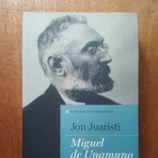 Libros de segunda mano: MIGUEL DE UNAMUNO, JON JUARISTI, ESPAÑOLES EMINENTES, TAURUS, 2012. Lote 236748940