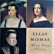 Libros de segunda mano: MARÍA TERESA ÁLVAREZ - ELLAS MISMAS (MUJERES QUE HAN HECHO HISTORIA CONTRA VIENTO Y MAREA). Lote 236763385