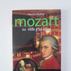 Libros de segunda mano: RAMÓN ANDRÉS. MOZART: SU VIDA Y SU OBRA. TEIÁ (BARCELONA): SWING, 2006. Lote 236867555