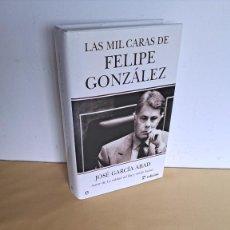 Libros de segunda mano: JOSE GARCIA ABAD - LAS MIL CARAS DE FELIPE GONZÁLEZ - ESFERA DE LOS LIBROS 2006. Lote 236954520