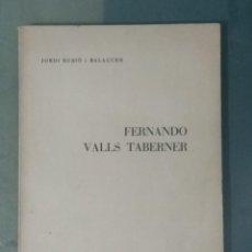 Libros de segunda mano: FERNANDO VALLS TABERNER. LIBRO POR JORDI RUBIO I BALAGUER.. Lote 236997840