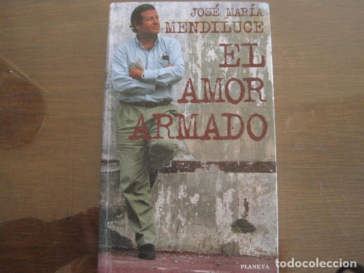 JOSÉ MARÍA MENDILUCE - EL AMOR ARMADO. PLANETA 1996 (Libros de Segunda Mano - Biografías)