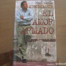 Libros de segunda mano: JOSÉ MARÍA MENDILUCE - EL AMOR ARMADO. PLANETA 1996. Lote 237022760