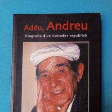 Libros de segunda mano: ADEU, ANDREU - BIOGRAFIA D'UN LLUITADOR REPUBLICÀ - ANTONI TUGORES. Lote 237356640