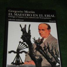 Livres d'occasion: EL MAESTRO EN EL ERIAL. ORTEGA Y GASSET Y LA CULTURA DEL FRANQUISMO, GREGORIO MORAN 1998. Lote 237776120
