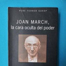 Libros de segunda mano: JOAN MARCH, LA CARA OCULTA DEL PODER - 1931-1945 SEGONA PART - PERE FERRER. Lote 240501235
