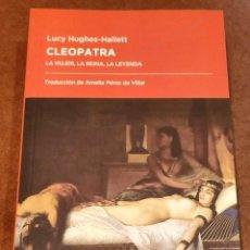 Libros de segunda mano: CLEOPATRA: LA MUJER, LA REINA, LA LEYENDA. LUCY HUGHES-HALLETT.. Lote 241746015