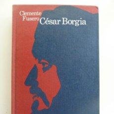 Libros de segunda mano: CÉSAR BORGIA. CLEMENTE FUSERO. Lote 242470535