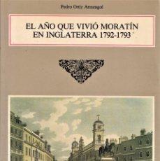 Libros de segunda mano: EL AÑO QUE VIVIÓ MORATIN EN INGLATERRA 1792-1793 - PEDRO ORTIZ ARMENGOL - ED. CASTALIA 1985. Lote 242487035