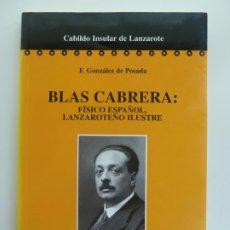 Libros de segunda mano: BLAS CABRERA. FÍSICO ESPAÑOL, LANZAROTEÑO ILUSTRE. GONZÁLEZ DE POSADAS. Lote 243589055