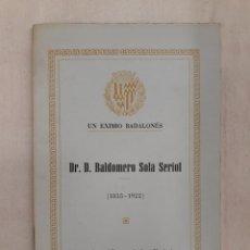 Libros de segunda mano: UN EXIMIO BADALONÉS.DR. D. BALDOMERO SOLÁ SERIOL 1855 - 1922. Lote 244686755