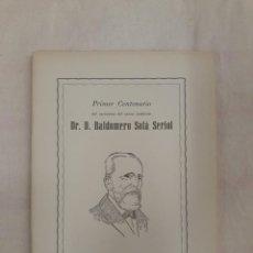 Libros de segunda mano: PRIMER CENTENARIO DEL NACIMIENTO DEL EXIMIO BADALONÉS DR. D. BALDOMERO SOLÁ SERIOL. Lote 244688090