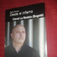 Libros de segunda mano: DESDE EL INFIERNO. CÁRCEL LA MODELO (BOGOTÁ) - PEDRO ROMERO , FIRMADO AUTOR. Lote 245294890