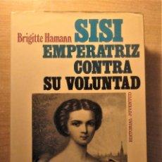 Libros de segunda mano: SISI EMPERATRIZ CONTRA SU VOLUNTAD, HAMANN, ED. JUVENTUD, 1989. Lote 245290375