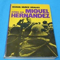 Libros de segunda mano: CÓMO FUE MIGUEL HERNÁNDEZ - MANUEL MUÑOZ HIDALGO - EDITORIAL PLANETA 1975. Lote 246470055
