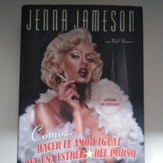 Libros de segunda mano: COMO HACER EL AMOR IGUAL QUE UNA ESTRELLA DEL PORNO JENNA JAMESON ED.MARTINEZ ROCA SA. Lote 246592635